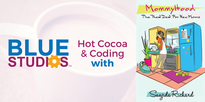 Hot Cocoa & Coding with MommyHood at Blue Studios