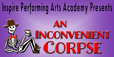 """An Inconvenient Corpse""- Presented by Inspire Performing Arts Academy"