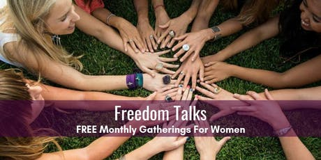 "FREEDOM TALKS: Monthly ""Women, Addiction and Freedom"" Gatherings  tickets"