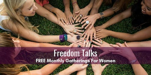 "FREEDOM TALKS: Monthly ""Women, Addiction and Freedom"" Gatherings"