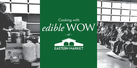 Cooking with edible WOW at Eastern Market tickets