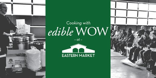 Cooking with edible WOW at Eastern Market