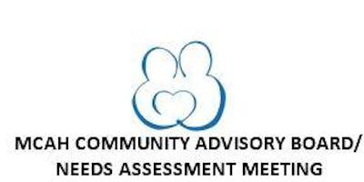 MCAH Program:  Community Advisory Board/Needs Assessment Meeting