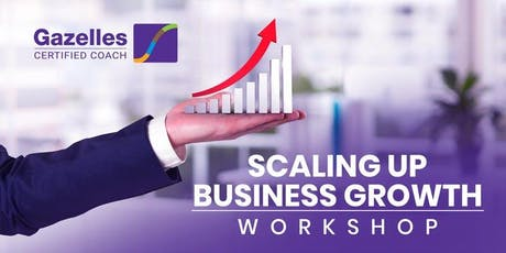 Scaling Up Business Workshop- Powered by Gazelles and 3HAG Way frameworks. tickets