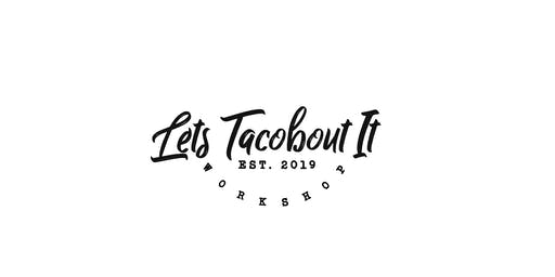 Lets Tacobout It Workshop