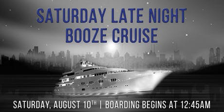 Saturday Late Night Booze Cruise on August 10th aboard Odyssey tickets