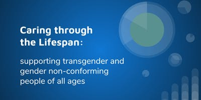 Caring through the lifespan: supporting transgender people of all ages
