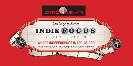 Los Angeles Times Indie Focus Screening Series 2019 Times Subscriber RSVP.  MUST BE 21 OR OLDER TO ATTEND SCREENINGS
