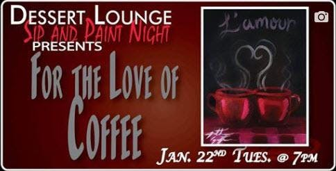 For The Love of Coffee - Sip N Paint