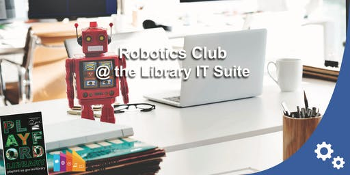 Robotics Club @ the Library IT Suite