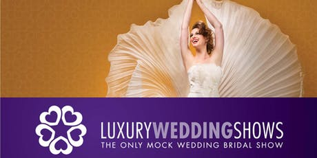 Luxury Wedding Show 2020 - Best Bridal Show of the Year tickets