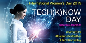 INTERNATIONAL WOMEN'S DAY 2019 - TECH(K)NOW DAY -...