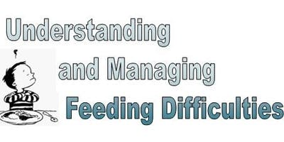 Understanding and Managing Feeding Difficulties