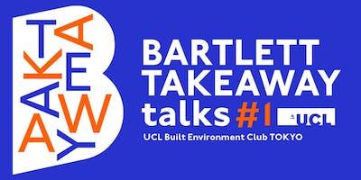BARTLETT TAKEAWAY talks #1