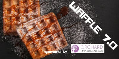 WAFFLE 7.0 Sponsored by Orchard Employment Law