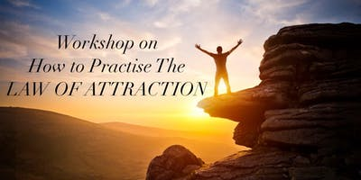 "Workshop on ""How to Practise the Law of Attraction - LOA Simplified!\"""
