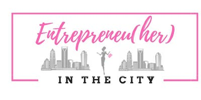 Entrepreneu(Her) In the City: Business Women Networking - Pow(HER) Panel