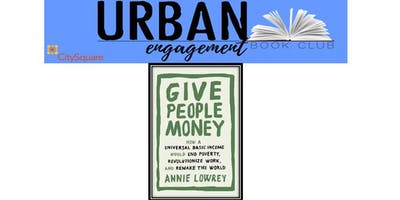 Urban Engagement Book Club: Give People Money: How Universal Basic Income Would End Poverty, Revolutionize Work, and Remake the World