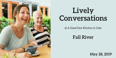 Lively Conversations - FALL RIVER in May