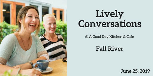 Lively Conversations - FALL RIVER in June 2019