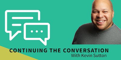 Continuing The Conversation with Kevin Sutton