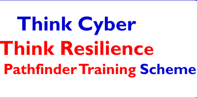 Think Cyber Think Resilience Cambridge Cyber Pathfinder Training Scheme 3: People, Process, and Technology