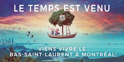 Le temps est venu  |  Viens vivre le Bas-Saint-Laurent à Montréal