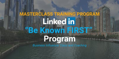 "MASTERCLASS TRAINING PROGRAM – LinkedIn ""Be Known FIRST"" Program - Business Influencer Class and Coaching"