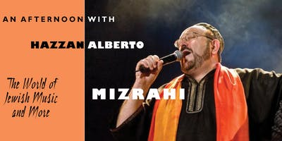An Afternoon with Hazzan Alberto Mizrahi: The World of Jewish Music & More