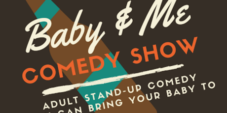 Baby & Me Comedy tickets
