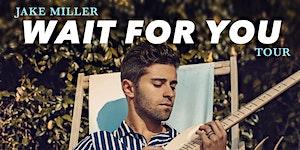 Jake Miller - WAIT FOR YOU TOUR VIP -Oakland