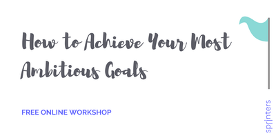 How to Achieve Your Most Ambitious Goals