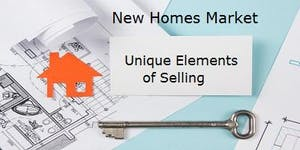 New Homes Market - Unique Elements of Selling  FREE 3...