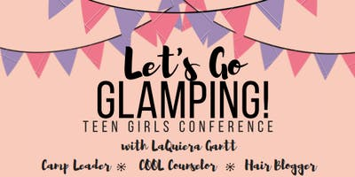 Let's Go Glamping! Teen Girls Conference