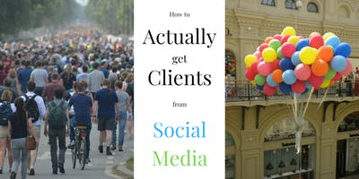 How to Actually Get More Clients With Social Media