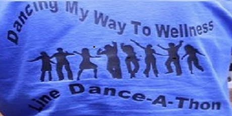 4th Annual Dancing My Way to Wellness Line Dance-A-Thon tickets