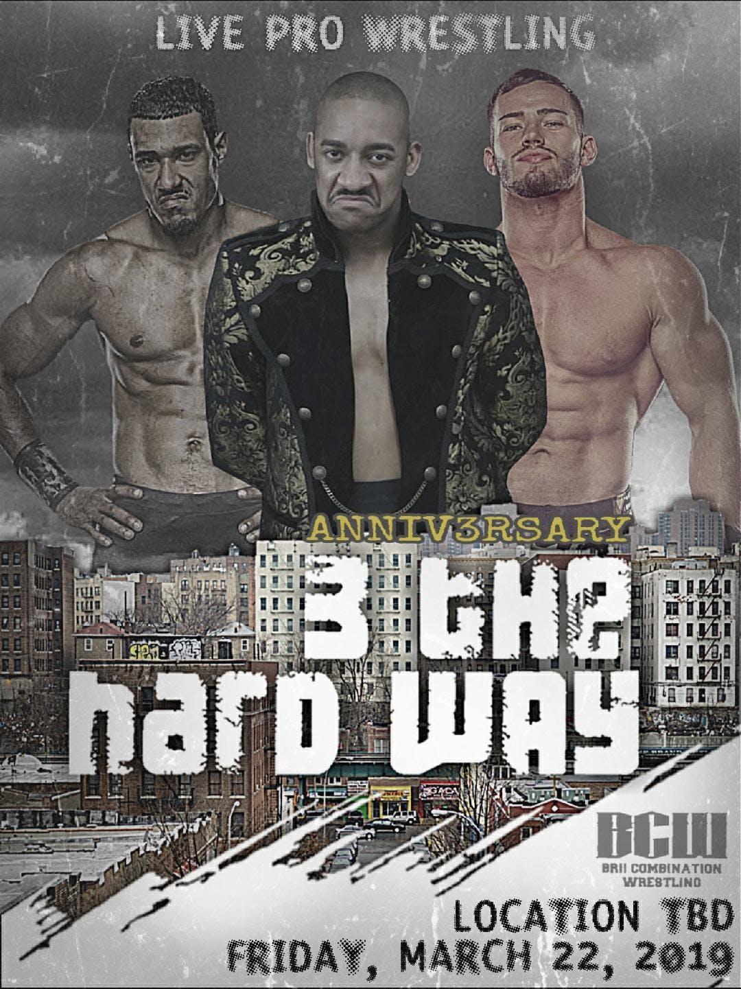 B.C.W. BriiCombination Wrestling Presents :Ann3versary  Three The Hard Way
