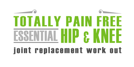 TOTALLY PAIN FREE:  ESSENTIAL HIP & KNEE JOINT REPLACEMENT WELLNESS & EXERCISE PROGRAM