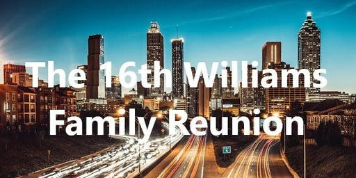 16th Williams Family Reunion- Celebrating Our Past, Inspiring Our Future
