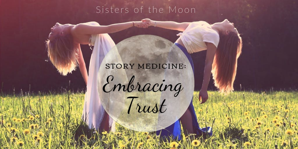 Sisters Of The Moon Story Medicine Embracing Trust 7 Feb 2019
