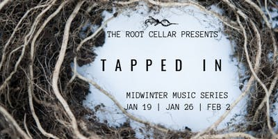 Tapped In: Midwinter Music Series Evening 3