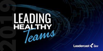 Leadercast 2019 - Leading Healthy Teams