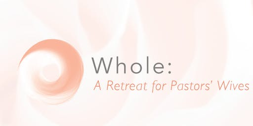 WHOLE: A Retreat for Pastors' Wives