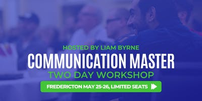 Communication Master Workshop Fredericton - Hosted by Liam Byrne