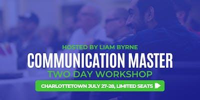 Communication Master Workshop Charlottetown - Hosted by Liam Byrne