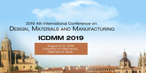 2019 4th International Conference on Design, Materials and Manufacturing (ICDMM 2019)