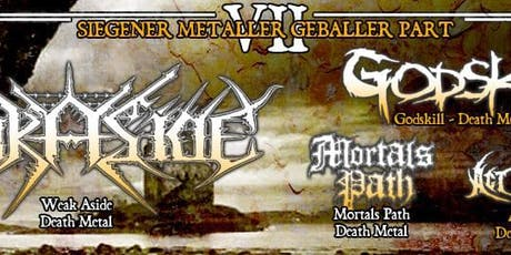 Metaller Geballer VII -Weak Aside/Godskill/Act Of Creation/Mortals´´ Path Tickets