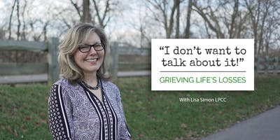 """I don't want to talk about it!"" Grieving Life's Losses - October CEU"
