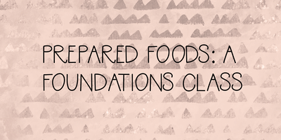 Prepared Foods: A Foundations Class