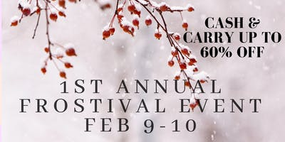 1st Annual Frostival Sale - Feb. 9th & 10th 2019